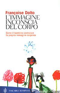 IMMAGINE INCONSCIA DEL CORPO (L') - DOLTO FRANCOISE