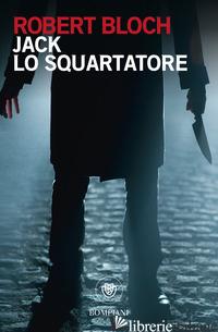 JACK LO SQUARTATORE - BLOCH ROBERT; BORDONI C. (CUR.)