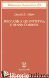 MECCANICA QUANTISTICA E SENSO COMUNE - ALBERT DAVID Z.