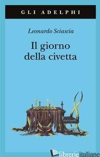 GIORNO DELLA CIVETTA (IL) - SCIASCIA LEONARDO