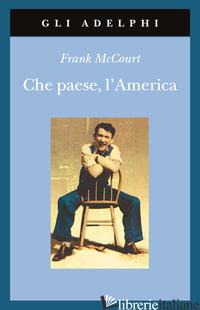 CHE PAESE, L'AMERICA - MCCOURT FRANK