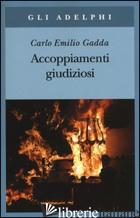ACCOPPIAMENTI GIUDIZIOSI (1924-1958) - GADDA CARLO EMILIO; ITALIA P. (CUR.); PINOTTI G. (CUR.)