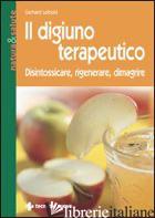 DIGIUNO TERAPEUTICO. DISINTOSSICARE, RIGENERARE, DIMAGRIRE (IL) - LEIBOLD GERHARD; ROSSI E. (CUR.)