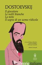 GIOCATORE-LE NOTTI BIANCHE-LA MITE-IL SOGNO DI UN UOMO RIDICOLO. EDIZ. INTEGRALE - DOSTOEVSKIJ FEDOR; MARTINI M. (CUR.); DE NARDIS L. (CUR.); ZOCCATELLI P. (CUR.)