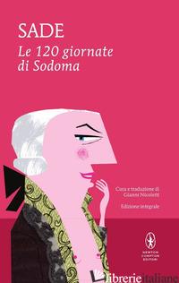 120 GIORNATE DI SODOMA. EDIZ. INTEGRALE (LE) - SADE FRANCOIS DE; NICOLETTI G. (CUR.)