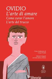ARTE DI AMARE-COME CURAR L'AMORE-L'ARTE DEL TRUCCO. TESTO LATINO A FRONTE. EDIZ. - OVIDIO P. NASONE; VIVALDI C. (CUR.)