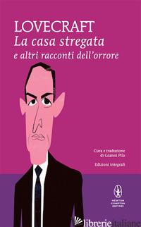 CASA STREGATA E ALTRI RACCONTI DELL'ORRORE. EDIZ. INTEGRALE (LA) - LOVECRAFT HOWARD P.; PILO G. (CUR.)
