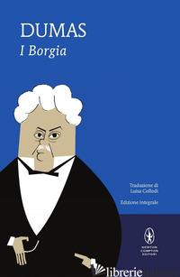BORGIA. EDIZ. INTEGRALE (I) - DUMAS ALEXANDRE
