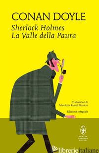 SHERLOCK HOLMES. LA VALLE DELLA PAURA. EDIZ. INTEGRALE - DOYLE ARTHUR CONAN