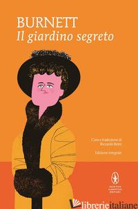 GIARDINO SEGRETO. EDIZ. INTEGRALE (IL) - BURNETT FRANCES HODGSON; REIM R. (CUR.)