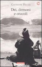 DEI, DEMONI E ORACOLI. LA LEGGENDARIA SPEDIZIONE IN TIBET DEL 1933 - TUCCI GIUSEPPE; LEONZIO U. (CUR.)