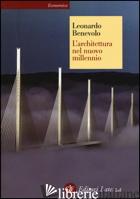 ARCHITETTURA NEL NUOVO MILLENNIO. EDIZ. ILLUSTRATA (L') - BENEVOLO LEONARDO