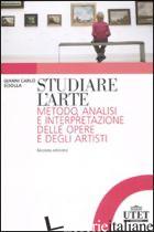 STUDIARE L'ARTE. METODO, ANALISI E INTERPRETAZIONE DELLE OPERE E DEGLI ARTISTI - SCIOLLA GIANNI CARLO