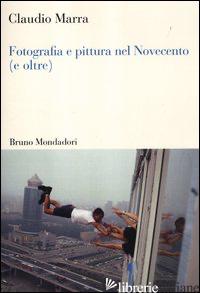 FOTOGRAFIA E PITTURA NEL NOVECENTO (E OLTRE) - MARRA CLAUDIO