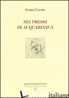 NEI PRESSI DI ACQUABIANCA - ESENIN SERGEJ; GALVAGNI P. (CUR.)