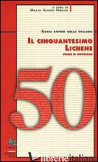 CINQUANTESIMO LICHENE. STORIE DI MONTAGNA (IL) - FERRARI A. M. (CUR.)