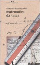 MATEMATICA DA TASCA. DALL'ABACO ALLO ZERO - BEUTELSPACHER ALBRECHT