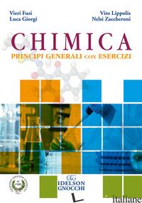 CHIMICA. PRINCIPI GENERALI CON ESERCIZI - LIPPOLIS VITO; ZACCHERONI NELSI; FUSI VIERI; GIORGI LUCA