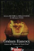 IMPRONTE DEGLI DEI. ALLA RICERCA DELL'INIZIO E DELLA FINE - HANCOCK GRAHAM