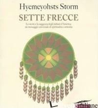 SETTE FRECCE. LE STORIE E LA SAGGEZZA DEGLI INDIANI D'AMERICA: UN MESSAGGIO UNIV - STORM HYEMEYOHSTS