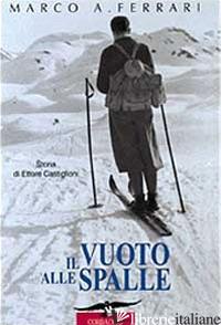 VUOTO ALLE SPALLE. STORIA DI ETTORE CASTIGLIONI (IL) - FERRARI MARCO ALBINO