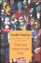 VIVERE BENE COMPORTANDOSI BENE - KUSHNER HAROLD S.