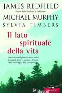 LATO SPIRITUALE DELLA VITA (IL) - REDFIELD JAMES; MURPHY MICHAEL; TIMBERS SYLVIA