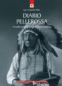 DIARIO PELLEROSSA. L'EREDITA' SPIRITUALE DEGLI INDIANI D'AMERICA - SEQUICHIE HIFLER JOYCE