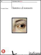 INTORNO AL RESTAURO. EDIZ. ILLUSTRATA - URBANI GIOVANNI; ZANARDI B. (CUR.)
