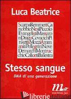 STESSO SANGUE. DNA DI UNA GENERAZIONE - BEATRICE LUCA