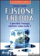 FUSIONE FREDDA. ILLUSIONE O REALTA' - BASILE ANGELO