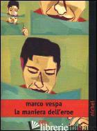 MANIERA DELL'EROE (LA) - VESPA MARCO