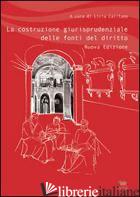 COSTRUZIONE GIURISPRUDENZIALE DELLE FONTI DEL DIRITTO (LA) - CALIFANO L. (CUR.)