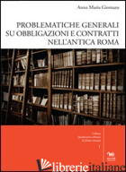PROBLEMATICHE GENERALI SU OBBLIGAZIONI E CONTRATTI NELL'ANTICA ROMA. CON CD-ROM - GIOMARO ANNA MARIA