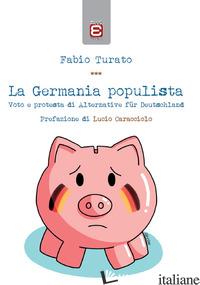 GERMANIA POPULISTA. VOTO E PROTESTA DI ALTERNATIVE FUR DEUTSCHLAND (LA) - TURATO FABIO