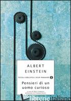 PENSIERI DI UN UOMO CURIOSO - EINSTEIN ALBERT; CALAPRICE A. (CUR.)
