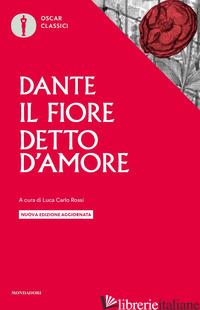 IL FIORE-DETTO D'AMORE. NUOVA EDIZ. - ALIGHIERI DANTE; ROSSI L. C. (CUR.)