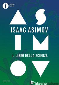 LIBRO DELLA SCIENZA (IL) - ASIMOV ISAAC