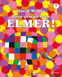 BUON COMPLEANNO, ELMER! EDIZ. A COLORI - MCKEE DAVID
