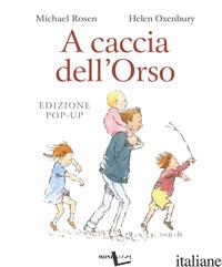 A CACCIA DELL'ORSO. LIBRO POP-UP. EDIZ. A COLORI - ROSEN MICHAEL; OXENBURY HELEN