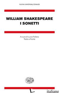 SONETTI. TESTO INGLESE A FRONTE (I) - SHAKESPEARE WILLIAM; FOLENA L. (CUR.)