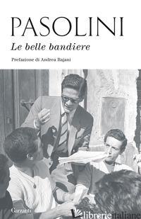 BELLE BANDIERE (LE) - PASOLINI PIER PAOLO