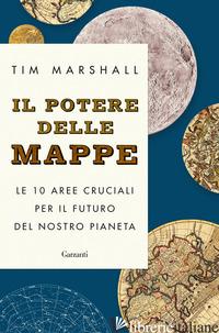 POTERE DELLE MAPPE. LE 10 AREE CRUCIALI PER IL FUTURO DEL NOSTRO PIANETA (IL) - MARSHALL TIM