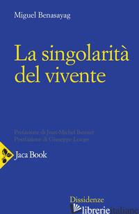 SINGOLARITA' DEL VIVENTE (LA) - BENASAYAG MIGUEL