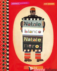 NATALE BIANCO NATALE NERO. EDIZ. ILLUSTRATA - FONTANEL BEATRICE; SCHAMP TOM