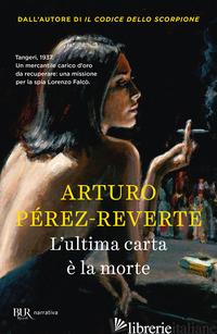 ULTIMA CARTA E' LA MORTE (L') - PEREZ-REVERTE ARTURO