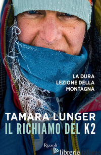 RICHIAMO DEL K2. LA DURA LEZIONE DELLA MONTAGNA (IL) - LUNGER TAMARA