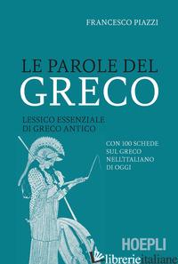 PAROLE DEL GRECO. LESSICO ESSENZIALE DI GRECO ANTICO CON 100 SCHEDE SUL GRECO NE - PIAZZI FRANCESCO