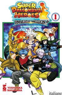 UNIVERSE MISSION!! SUPER DRAGON BALL HEROES. VOL. 1 - NAGAYAMA YOSHITAKA