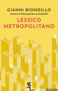 LESSICO METROPOLITANO - BIONDILLO GIANNI